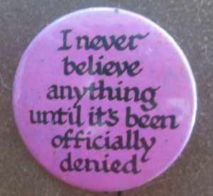Button: I never believe anything until it's been officially denied.